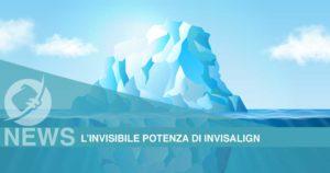 Invisalign®, potenza invisibile a disposizione del tuo sorriso
