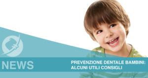 Prevenzione dentale bambini: ecco alcuni utili consigli