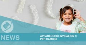 Apparecchio Invisalign® per bambini