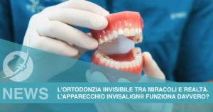 L'ortodonzia invisibile tra miracoli e realtà. L'apparecchio Invisalign® funziona davvero?