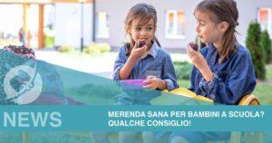 Merenda sana per bambini a scuola? Qualche consiglio!